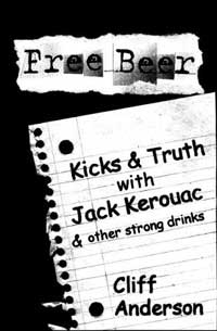 Free Beer: Kicks and Truth With Jack Kerouac by Cliff Anderson