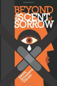 Beyond the Scent of Sorrow by Sweta Srivasta Vikram