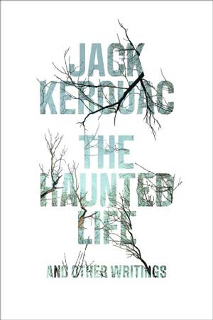 The Haunted Life and Other Writings by Jack Kerouac
