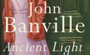 """The Invention of the Past"": An essay on the novel Ancient Light by John Banville"