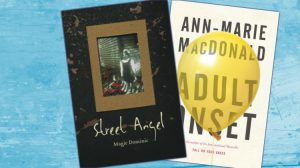Book Review – Street Angel by Magie Dominic and Adult Onset by Ann-Marie MacDonald