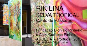 Rik Lina Art Exhibit: Selva Tropical – Canto de Pássaros, May 16-July 31 2015