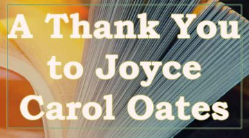 Joys and Ticks: A Thank You to Joyce Carol Oates