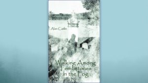 Alan Catlin's poetry collection, Walking Among Tombstones in the Fog