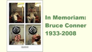 In Memoriam: Bruce Conner, 1933-2008