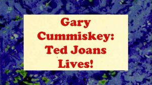 gary cummiskey - ted joans lives!