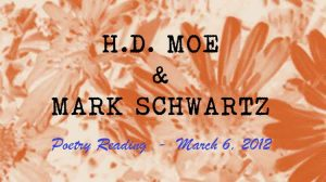 H.D. Moe and Mark Schwartz poetry reading 2012