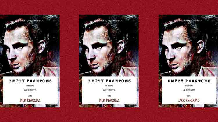 Empty Phantoms: Interviews and Encounters with Jack Kerouac . . . reissued.