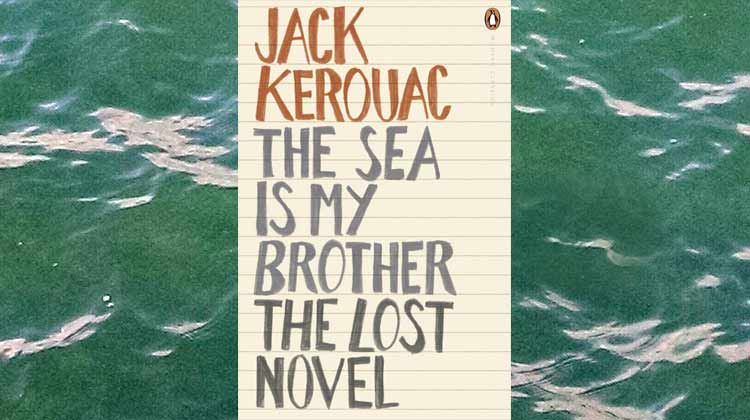 Jack Kerouac - The Sea is My Brother
