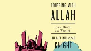 Tripping with Allah by Michael Muhammad Knight
