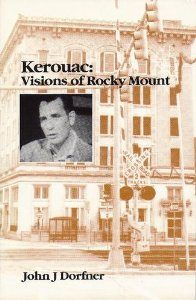John J Dorfner - Kerouac: Visions of Rocky Mount