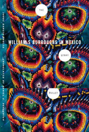 The Stray Bullet - William S. Burroughs in Mexico