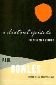 A Distant Episode: Selected Stories by Paul Bowles