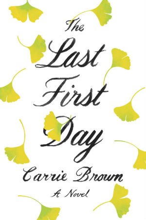 The Last First Day: A Novel by Carrie Brown