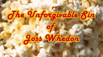 The Unforgivable Sin of Joss Whedon