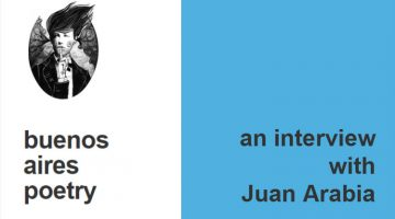 An interview with Argentinian poet, publisher and translator, Juan Arabia