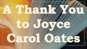 A Thank You to Joyce Carol Oates
