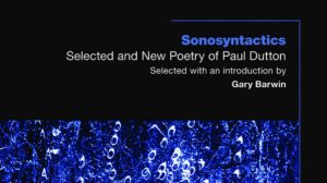 Sonosyntactics: Selected and New Poetry of Paul Dutton