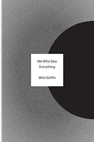 We Who Saw Everything by Whit Griffin