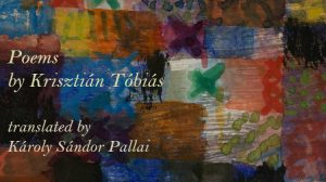 Poems by Krisztián Tóbiás, translated by Károly Sándor Pallai