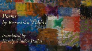 Poems by Krisztián Tóbiás, translated by Károly Sándor Pallai