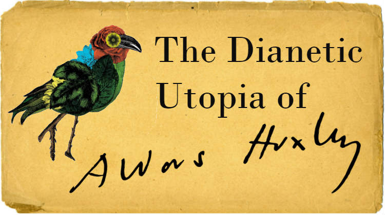 Aldous Huxley's Dianetic Utopia
