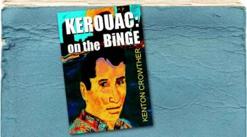 Book Review – Kenton Crowther's Kerouac on the Binge