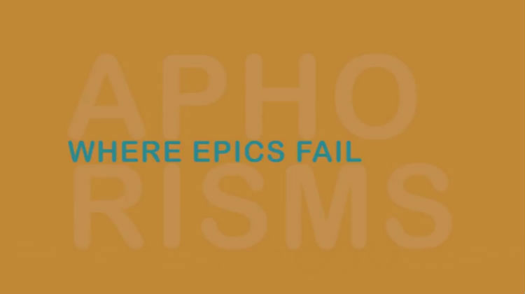 Where Epics Fail: Aphorisms