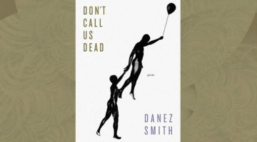 Giving the Stars Their Right Names: Don't Call Us Dead by Danez Smith, reviewed