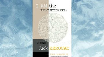 Book release — I Am the Revolutionary: Young Jack Kerouac by Paul Maher Jr.