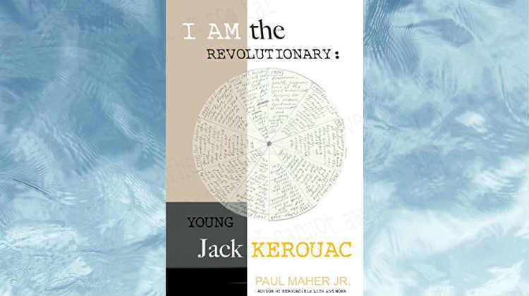 I Am the Revolutionary: Young Jack Kerouac