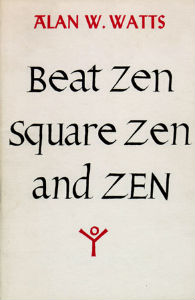 Beat Zen, Square Zen, and Zen by Alan Watts