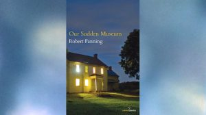 Our Sudden Museum - Robert Fanning