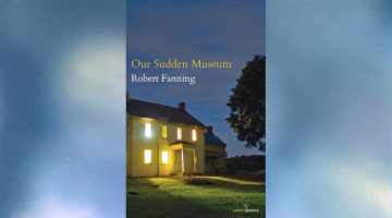 Homing In: Our Sudden Museum by Robert Fanning, reviewed by Z.G. Tomaszewski