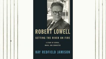 Book Review: Robert Lowell, Setting the River on Fire: A Study of Genius, Mania, and Character
