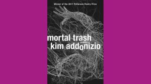 Mortal Trash by Kim Addonizio