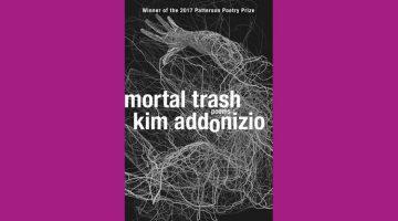 Mortal Trash: Poems by Kim Addonizio, reviewed by John Yohe