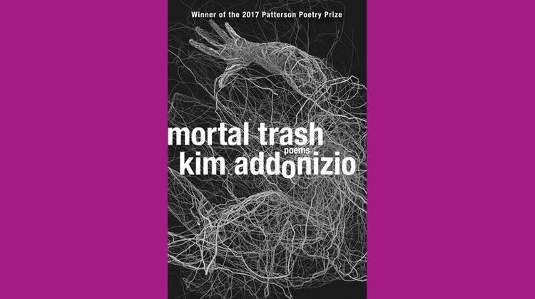 Mortal Trash by Kim Addonizio