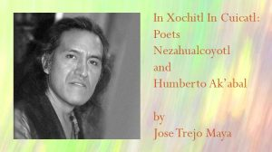 In Xochitl In Cuicatl: Poets Nezahualcoyotl and Humberto Ak'abal by Jose Trejo Maya