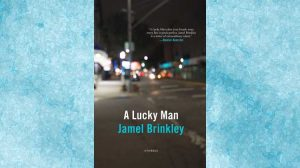 A Lucky Man by Jamel Brinkley , reviewed by Michael Welch