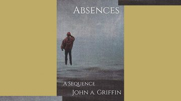 Absences: A Sequence by John A. Griffin, reviewed by Wm. Anthony Connolly