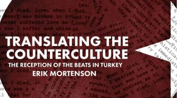 Translating the Counterculture: The Reception of the Beats in Turkey by Erik Mortenson