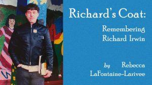 Rebecca LaFontaine-Larivee - Richard's Coat: Remembering Richard Irwin