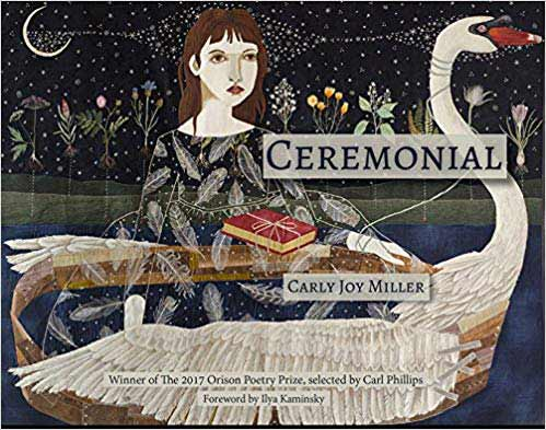 Ceremonial - Poems by Carly Joy Miller