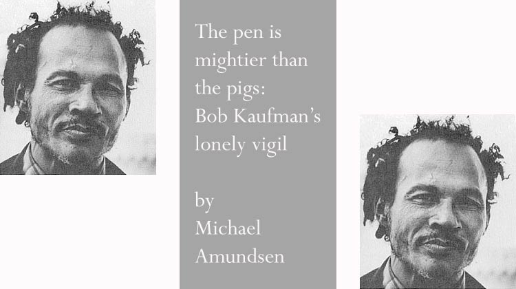 Bob Kaufman's Lonely Vigil by Michael Amundsen