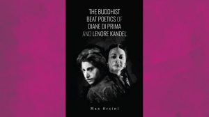 The Buddhist Beat Poetics of Diane di Prima and Lenore Kandel - Max Orsini
