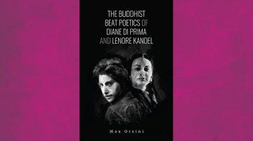 The Buddhist Beat Poetics of Diane di Prima and Lenore Kandel - Max Orsini