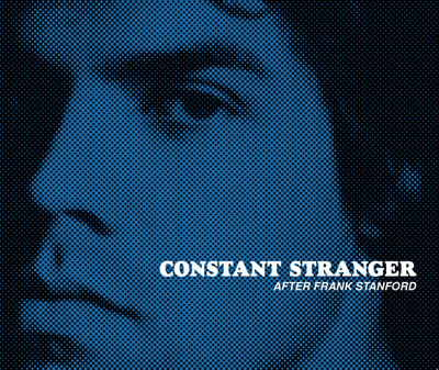Constant Stranger: After Frank Stanford, edited by Max Crinnin & Aidan Ryan