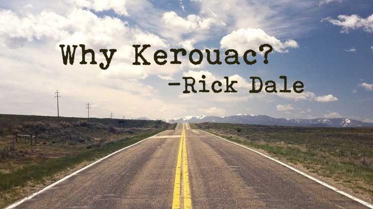 Why Kerouac? Rick Dale