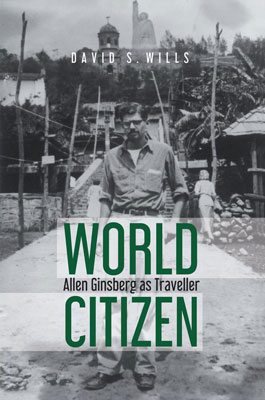 World Citizen: Allen Ginsberg as Traveller by David S. Wills